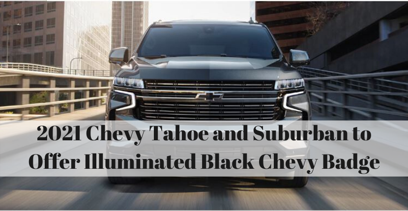 2021 Chevy Tahoe and Suburban to Offer Illuminated Black Chevy Badge