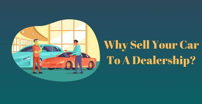 Why Sell Your Car To A Dealership?